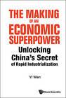 The Making of an Economic Superpower: Unlocking China's Secret of Rapid Industrialization by Yi Wen (Hardback, 2016)
