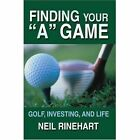Finding Your a Game Golf Investing and Life Hardcover – 7 Jul 2005
