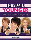 10 Years Younger : A Ten Week Programme That Will Change Your Life by Judith Wills (Paperback, 2005)