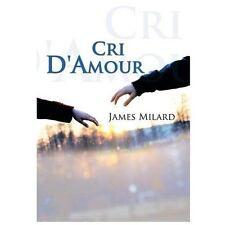 Cri D'Amour by James Milard (2013, Paperback)