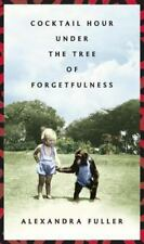 Cocktail Hour under the Tree of Forgetfulness by Alexandra Fuller (2011, Hardcover)