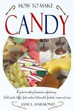 How to Make Candy : A Guide to Making Homemade Confectionary - Boiled Sweets,...