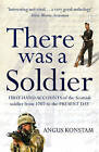 There Was a Soldier: First-hand Accounts of the Scottish Soldier at War from 1707 to the Present Day by Angus Konstam (Paperback, 2010)