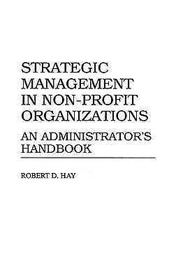 (Good)-Strategic Management in Non-Profit Organizations: An Administrator's Hand