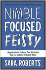 Nimble, Focused, Feisty: Organizational Cultures That Win in the New Era and How to Create Them by Sara Roberts (Hardback, 2016)