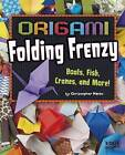 Origami Folding Frenzy: Boats, Fish, Cranes, and More! by Christopher Harbo (Hardback, 2015)