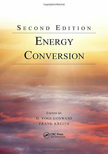 Energy Conversion, Second Edition (Mechanical a, Goswami, Kreith**