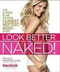Look Better Naked!: The 6-Week Plan to Your Leanest, Hottest Body - Ever! by Michele Promaulayko, Maura Rhodes (Paperback, 2011)