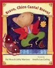 Bravo, Chico Canta! Bravo! by Libby Martinez, Pat Mora (Hardback, 2014)