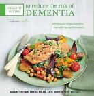 Healthy Eating to Reduce the Risk of Dementia: 100 Fantastic Recipes Based on Extensive, in-Depth Research in Association with the Waterloo Foundation by Katie Sharpe, Vanessa Ridland, Margaret Rayman (Paperback, 2015)
