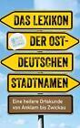 Das Lexikon der ostdeutschen Stadtnamen (2015, Taschenbuch)