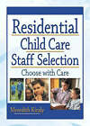 Residential Child Care Staff Selection: Choose with Care by Meredith Kiraly (Paperback, 2003)