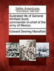 Illustrated Life of General Winfield Scott, Commander-In-Chief of the Army of Mexico. by Edward Deering Mansfield (Paperback / softback, 2012)