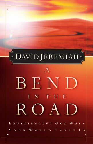 A Bend In The Road Experiencing God When Your World Caves In By