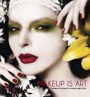 Makeup is Art: Professional Techniques for Creating Original Looks by Carlton Books Ltd (Hardback, 2013)