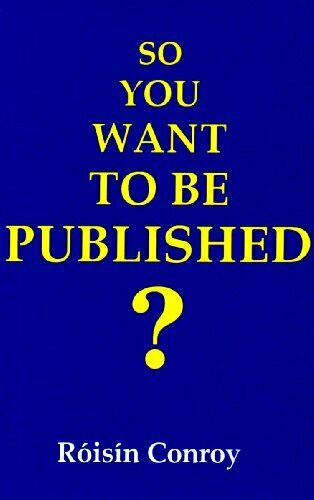 So You Want to be Published?: A Guide to Getting into Print,Roisin Conroy