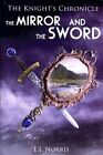 The Mirror and the Sword: The Knight's Chronicle by E J Norris (Paperback / softback, 2014)