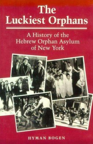 The Luckiest Orphans : A History of the Hebrew Orphan Asylum of New York by...