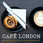 Cafe London: Brunch, Lunch, Coffee and Afternoon Tea by Various (Paperback, 2016)