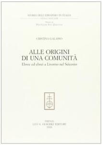 Alle origini di una comunità. Ebree ed ebrei a Livorno ... - Galasso Cristina
