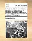 Some Observations in Relation to the Exercise of the Supreme Power of Parliament, for Applying to the Parliament to Interpose That Power for the Sake of the Projected Improvements on the City of Edinburgh ... by Andrew Chalmer (Paperback / softback, 2010)