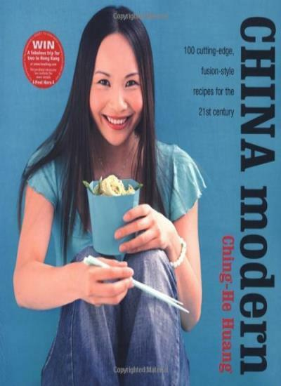 China Modern: 100 Cutting-Edge, Fusion-Style Recipes for the 21st Century,Ching