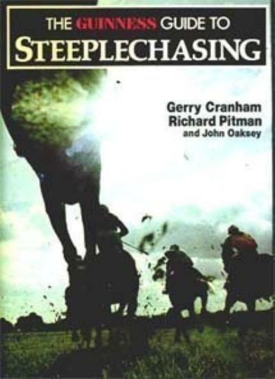 The Guinness Guide to Steeplechasing,Gerry Cranham,John Oaksey,Richard Pitman