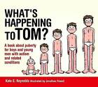 What's Happening to Tom?: A Book About Puberty for Boys and Young Men With Autism and Related Conditions by Kate E. Reynolds (Hardback, 2014)
