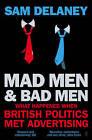 Madmen and Badmen: What Happened When British Politics Met Advertising by Sam Delaney (Paperback, 2015)