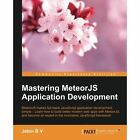 Mastering Meteorjs Application Development by Jebin B. V. (Paperback, 2015)