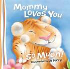Mommy Loves You So Much by Thomas Nelson (Board book, 2015)