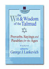 The Wit and Wisdom of the Talmud: Proverbs, Sayings, and Parables for the Ages by George L. Lankevich (Paperback, 2002)