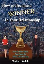 How to Become a Winner in Your Relationship : Let No One Move You from the...