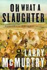 Oh What a Slaughter: Massacres in the American West: 1846--1890 by Larry McMurtry (Paperback / softback, 2013)
