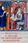 A History of Arthurian Scholarship by Boydell & Brewer Ltd (Hardback, 2006)