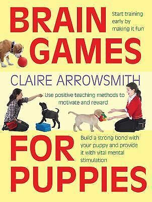 Brand New! BRAIN GAMES FOR PUPPIES ~ by Claire Arrowsmith ~ Fun Dog Training