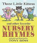 Three Little Kittens and Other Favorite Nursery Rhymes by Tony Ross (Hardback, 2009)
