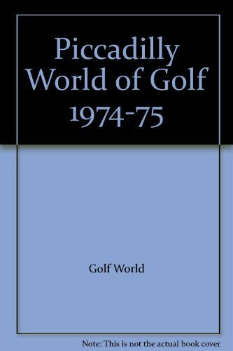Piccadilly World of Golf 1974 - 75 By Anon.