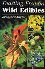 Feasting Free on Wild Edibles by Bradford Angier (Paperback, 2002)