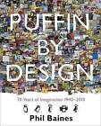 Puffin by Design: 2010 70 Years of Imagination 1940 - 2010 by Phil Baines (Paperback, 2010)