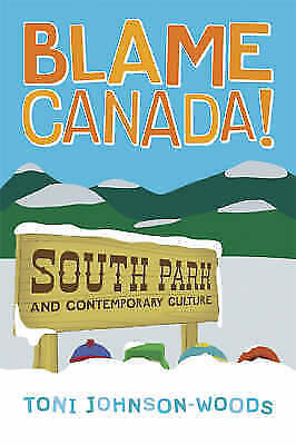 Blame Canada!: South Park and Contemporary Culture by Johnson-Woods, Toni