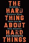The Hard Thing About Hard Things: Building a Business When There are No Easy Answers by Ben Horowitz (Hardback, 2014)