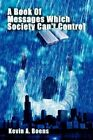 Book of Messages Which Society Can't Control 9780595452415 by Kevin a Boens
