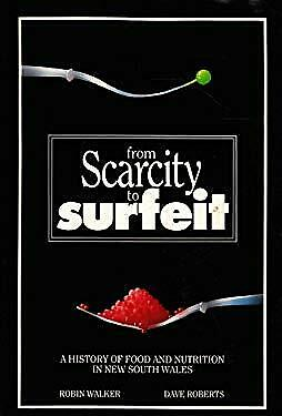 From Scarcity to Surfeit : A History of Food and Nutrition in New South Wales