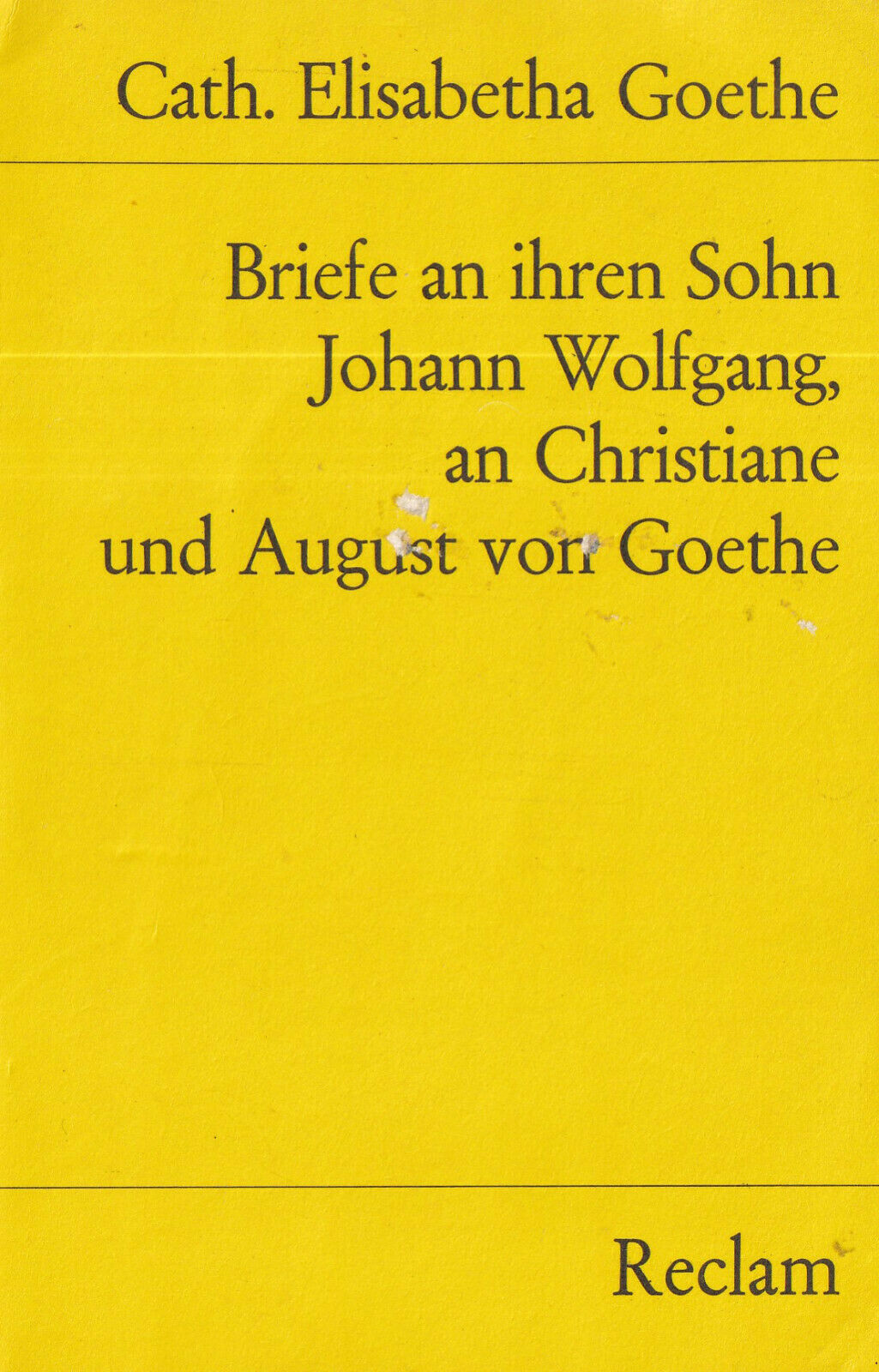 Reclam- 02786 C.E. GOETHE : BRIEFE AN JOHANN WOLFGANG, CHRISTIANE UND AUGUST a