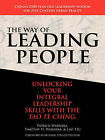 The Way of Leading People: Unlocking Your Integral Leadership Skills with the Tao Te Ching by Lao Tzu, Patrick J Warneka, Timothy H Warneka (Paperback / softback, 2007)