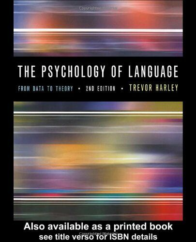 The Psychology of Language: From Data To Theory,Trevor A. Harl ,.9780863778674
