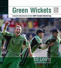 Green Wickets: Ireland's Adventures at the 2007 Cricket World Cup by Ed Leahy (Hardback, 2007)