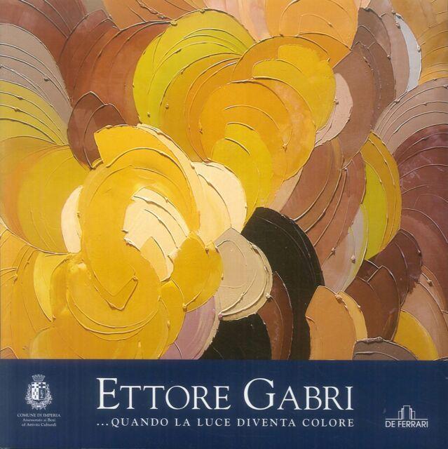 Ettore Gabri... Quando la luce diventa colore - [De Ferrari Editore]