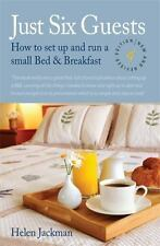 Just Six Guests, 4th Edition: How to Set Up and Run a Small Bed & Breakfast